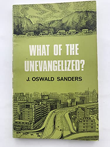 What of the Unevangelized? By J.Oswald Sanders
