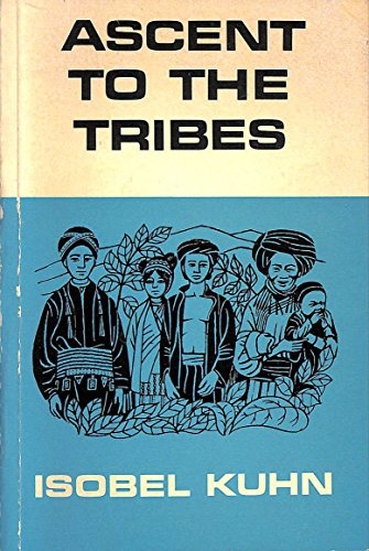 Ascent to the Tribes By Isobel Kuhn