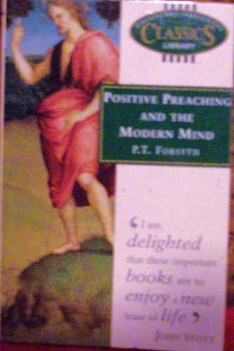 Positive Preaching and the Modern Mind By P.T. Forsyth