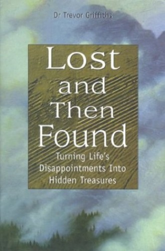 Lost and Then Found: Turning Life's Disappointments into Hidden Treasures by Trevor Griffiths