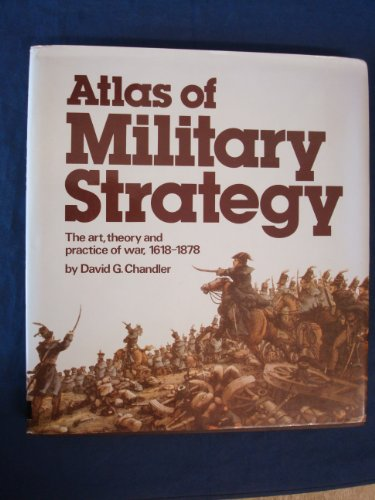 Atlas of Military Strategy: The Art, Theory and Practice of War, 1618-1878 by David Chandler