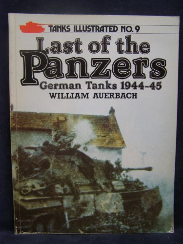 Last of the Panzers: German Tanks, 1944-45 (Tanks illustrated) By William Auerbach