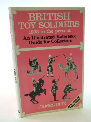 British Toy Soldiers, 1893 to the Present Day By James Opie