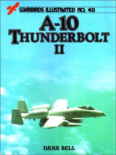 A-10 Thunderbolt (Warbirds illustrated) By Dana Bell