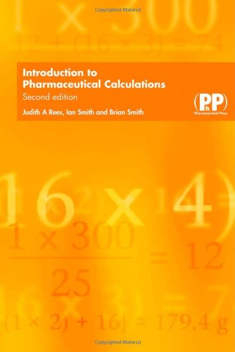 Introduction to Pharmaceutical Calculations By Judith A. Rees