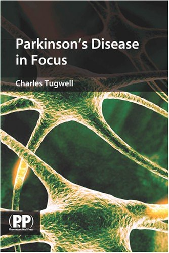 Parkinson's Disease in Focus By Charles Tugwell