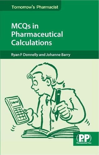 MCQs in Pharmaceutical Calculations (Tomorrow's Pharmacist) By Ryan F. Donnelly