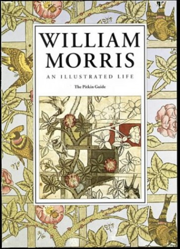 William Morris: An Illustrated Life by Jane Drake