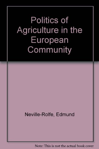 Politics of Agriculture in the European Community By Edmund Neville-Rolfe