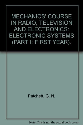 MECHANICS' COURSE IN RADIO, TELEVISION AND ELECTRONICS: ELECTRONIC SYSTEMS (PART I: FIRST YEAR). By G. N. Patchett
