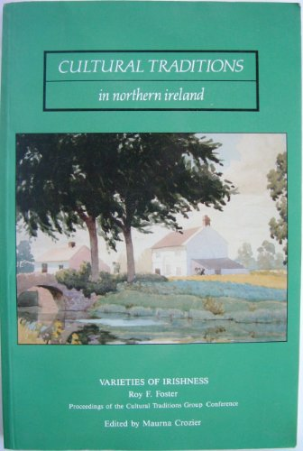 Varieties of Irishness (Cultural Traditions in Northern Ireland) By R.F. Foster