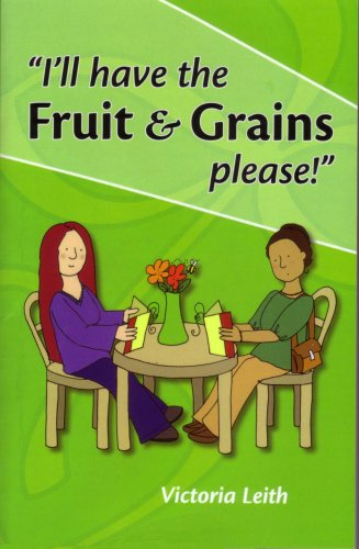 I'll Have the Fruit and Grains, Please! By Victoria Leith