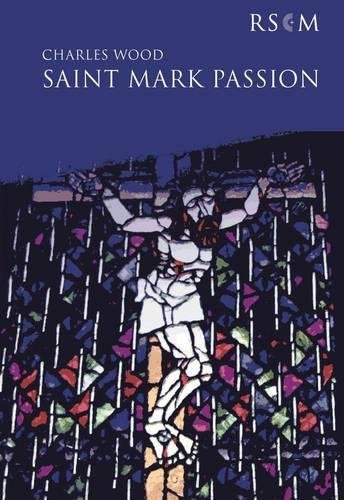 St Mark Passion Vocal Score By Charles Wood