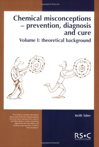 Chemical Misconceptions: Prevention, diagnosis and cure: Theoretical background, Volume 1 by Keith Taber