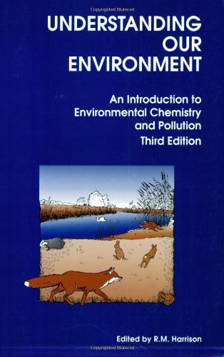 Understanding our Environment: An Introduction to Environmental Chemistry and Pollution By Edited by R. M. Harrison