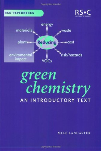 Green Chemistry: An Introductory Text by Mike Lancaster (Chemical Industries Association, UK)