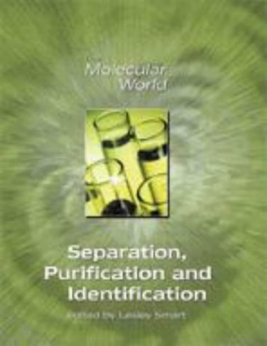 Separation, Purification and Identification (The Molecular World) Edited by Lesley E. Smart