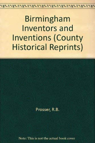 Birmingham Inventors and Inventions By R.B. Prosser