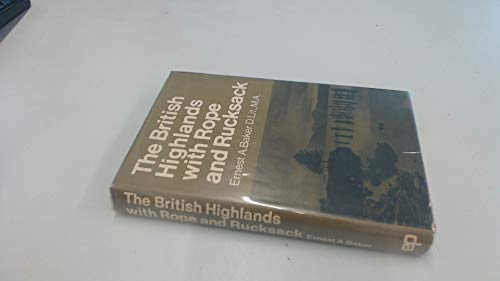 British Highlands with Rope and Rucksack By Ernest A. Baker