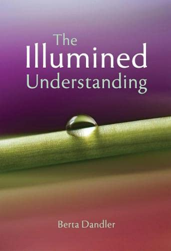 The Illumined Understanding By Berta Dandler