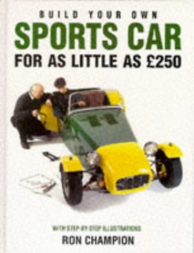 Build Your Own Sports Car for as Little as 250 Pounds By Ron Champion