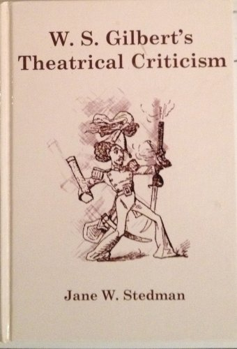 W.S. Gilberts Thoatrical Criticism By Jane W. Stedman
