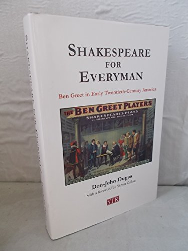 Shakespeare for Everyman: Ben Greet in Early Twentieth-Century America By Don-John Dugas