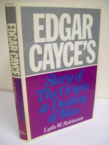 Edgar Cayces story of the origin and destiny of man