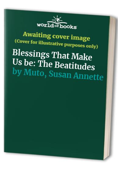 Blessings That Make Us be By Susan Annette Muto
