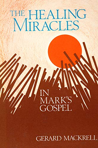 The Healing Miracles in Mark's Gospel By Gerard Mackrell