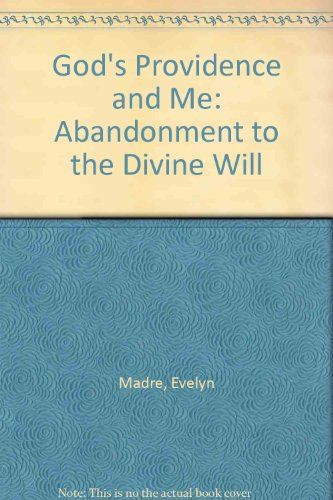 God's Providence and Me: Abandonment to the Divine Will by Evelyn Madre