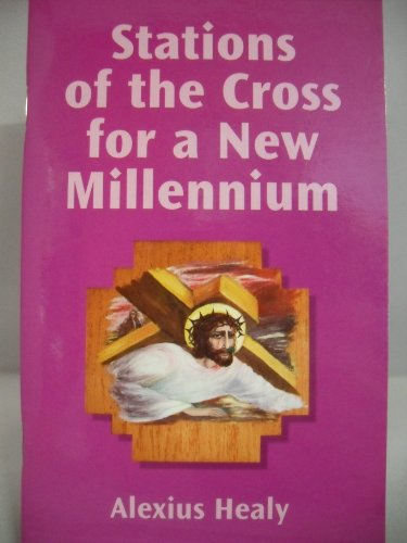 Stations of the Cross for a New Millennium By Alexius Healy