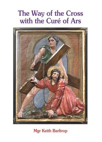 The Way of the Cross with the Cure of Ars By Monsignor Keith Barltrop
