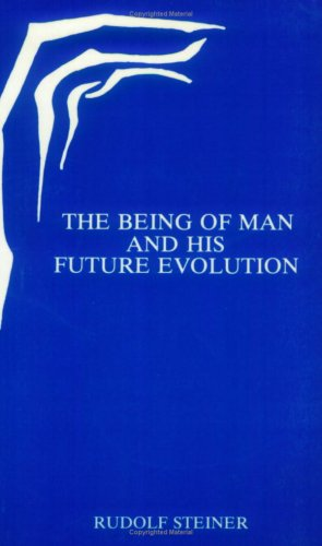 The Being of Man and His Future Evolution By Rudolf Steiner