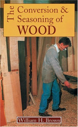 Conversion and Seasoning of Wood By W.H. Brown