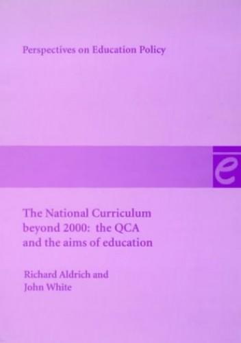 The National Curriculum Beyond 2000 By Richard Aldrich
