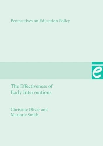 The Effectiveness of Early Interventions By Christine Oliver (Thomas Coram Research Unit, Institute of Education, University of London)