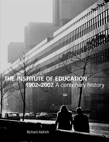 The Institute of Education 1902-2002 By Richard Aldrich