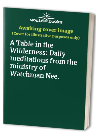 A Table in the Wilderness: Daily meditations from the ministry of Watchman Nee.