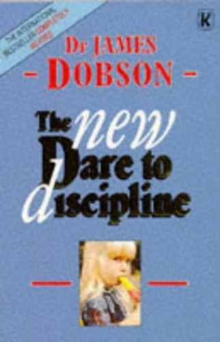 The New Dare to Discipline By James Dobson