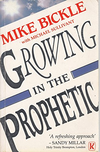Growing in the Prophetic by Mike Bickle