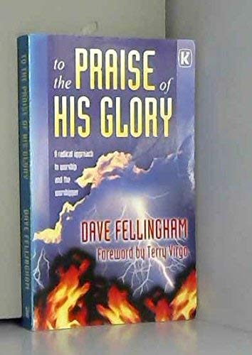 To the Praise of His Glory By David Fellingham