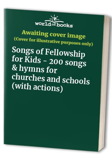 Songs of Fellowship for Kids - 200 songs & hymns for churches and schools (with actions) By Unknown