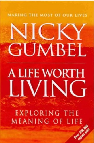 A Life Worth Living (Alpha) By Nicky Gumbel