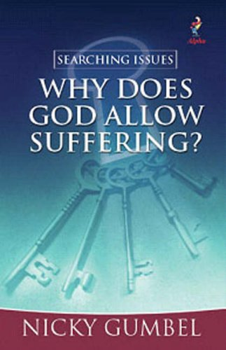 Why Does God Allow Suffering? (Alpha) By Nicky Gumbel