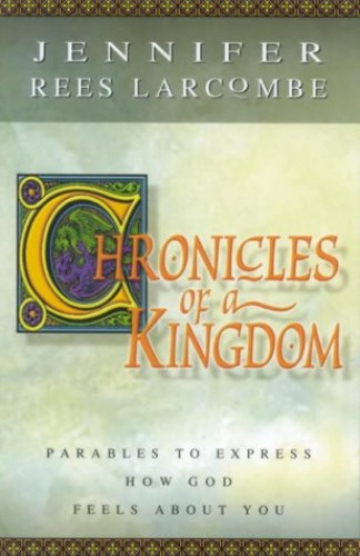 Chronicles of a Kingdom By Jennifer Rees Larcombe
