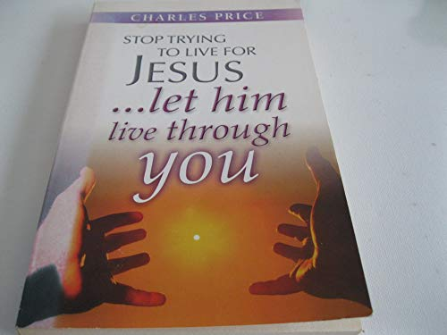 Stop Trying to Live for Jesus By Charles Price