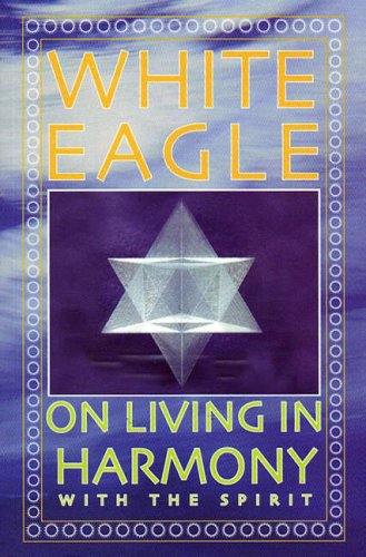 White Eagle on Living in Harmony with the Spirit By White Eagle