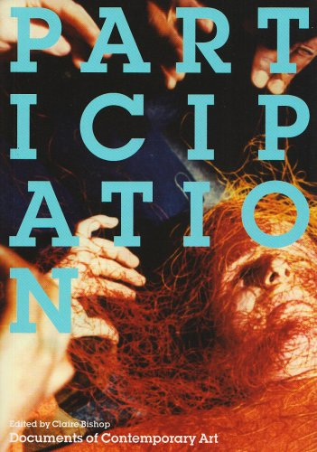 Participation (Documents of Contemporary Art) By Edited by Claire Bishop