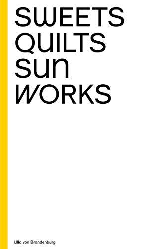 Ulla von Brandenburg: Sweets, Quilts, Sun, Works By Ulla van Brandenburg